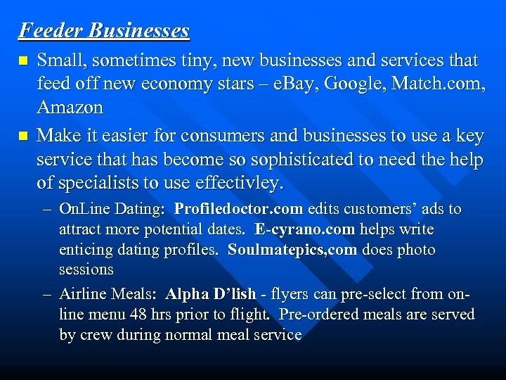 Feeder Businesses n n Small, sometimes tiny, new businesses and services that feed off