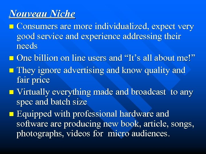 Nouveau Niche Consumers are more individualized, expect very good service and experience addressing their