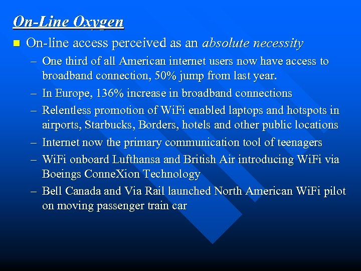 On-Line Oxygen n On-line access perceived as an absolute necessity – One third of