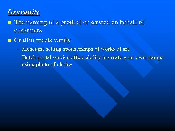 Gravanity n n The naming of a product or service on behalf of customers
