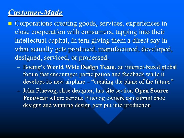 Customer-Made n Corporations creating goods, services, experiences in close cooperation with consumers, tapping into