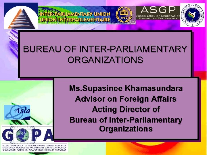 BUREAU OF INTER-PARLIAMENTARY ORGANIZATIONS Ms. Supasinee Khamasundara Advisor on Foreign Affairs Acting Director of