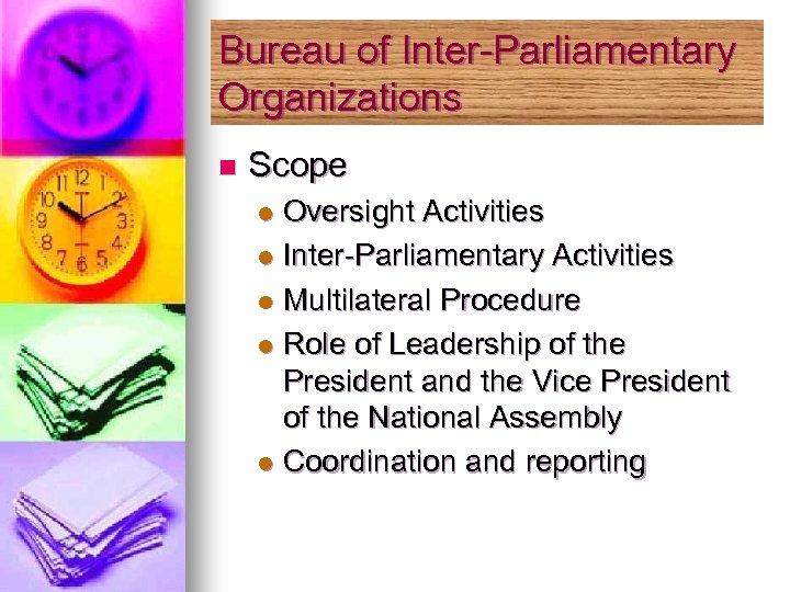 Bureau of Inter-Parliamentary Organizations n Scope Oversight Activities l Inter-Parliamentary Activities l Multilateral Procedure