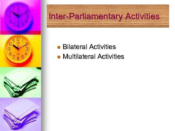 Inter-Parliamentary Activities Bilateral Activities l Multilateral Activities l