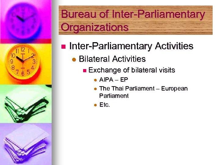 Bureau of Inter-Parliamentary Organizations n Inter-Parliamentary Activities l Bilateral Activities n Exchange l l