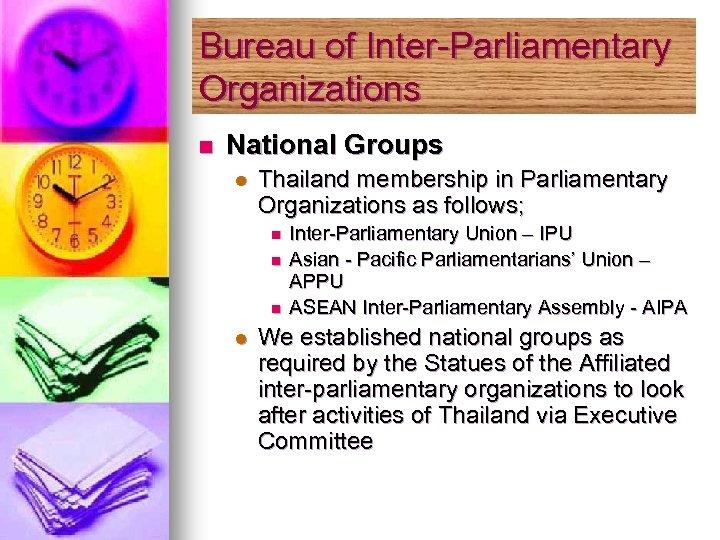 Bureau of Inter-Parliamentary Organizations n National Groups l Thailand membership in Parliamentary Organizations as