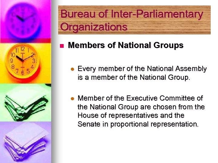 Bureau of Inter-Parliamentary Organizations n Members of National Groups l Every member of the