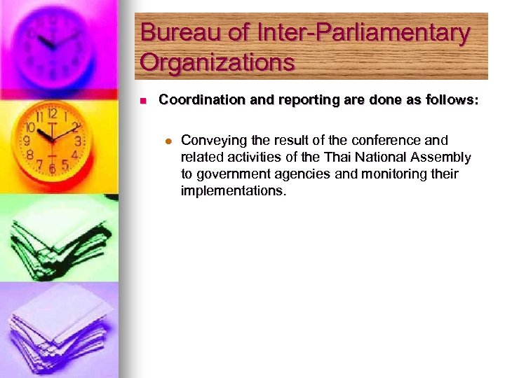 Bureau of Inter-Parliamentary Organizations n Coordination and reporting are done as follows: l Conveying