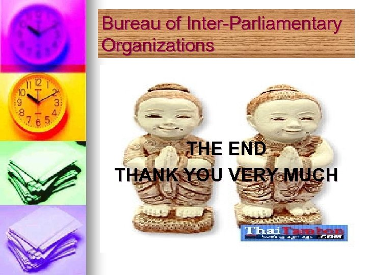 Bureau of Inter-Parliamentary Organizations THE END THANK YOU VERY MUCH