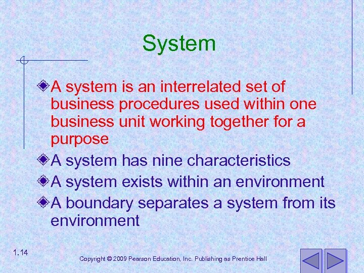 System A system is an interrelated set of business procedures used within one business