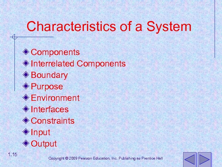 Characteristics of a System Components Interrelated Components Boundary Purpose Environment Interfaces Constraints Input Output