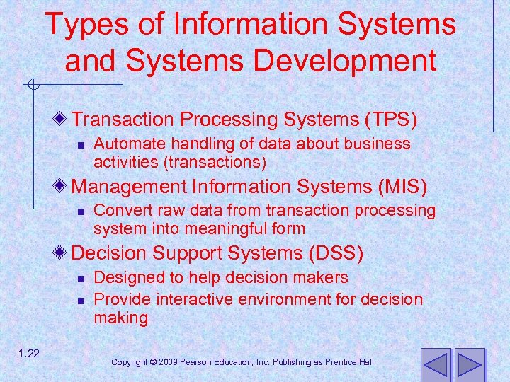 Types of Information Systems and Systems Development Transaction Processing Systems (TPS) n Automate handling