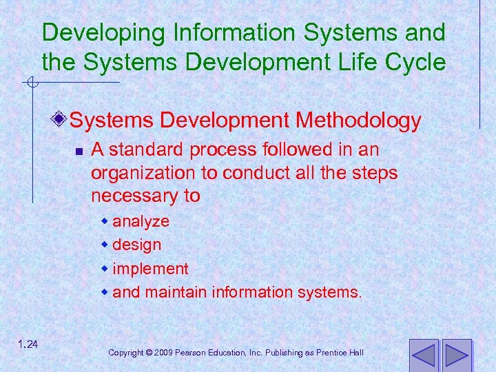 Developing Information Systems and the Systems Development Life Cycle Systems Development Methodology n A
