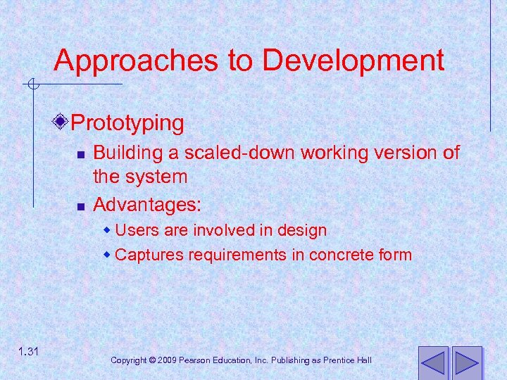 Approaches to Development Prototyping n n Building a scaled-down working version of the system