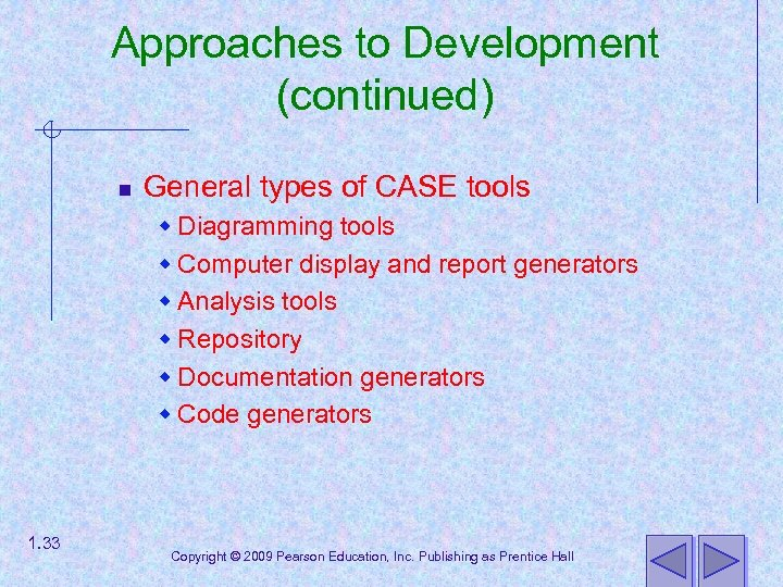 Approaches to Development (continued) n General types of CASE tools w Diagramming tools w