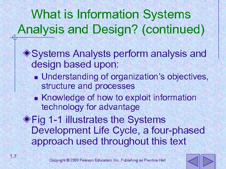 What is Information Systems Analysis and Design? (continued) Systems Analysts perform analysis and design
