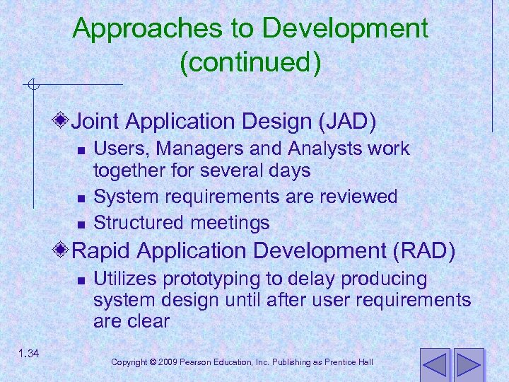 Approaches to Development (continued) Joint Application Design (JAD) n n n Users, Managers and