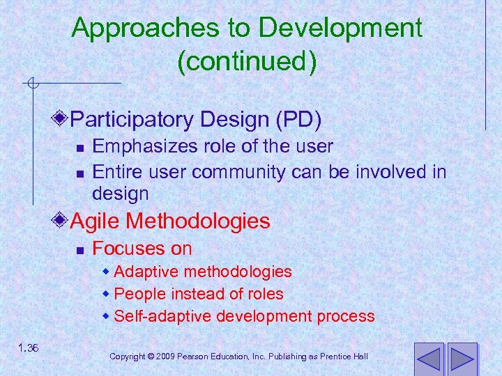 Approaches to Development (continued) Participatory Design (PD) n n Emphasizes role of the user