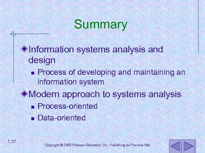 Summary Information systems analysis and design n Process of developing and maintaining an information