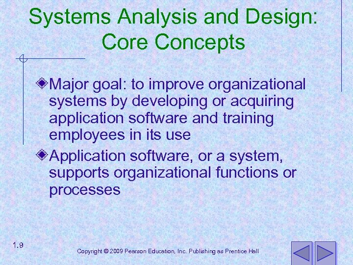 Systems Analysis and Design: Core Concepts Major goal: to improve organizational systems by developing