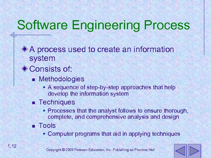 Software Engineering Process A process used to create an information system Consists of: n