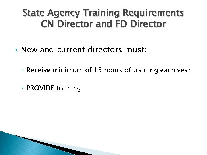 State Agency Training Requirements CN Director and FD Director New and current directors must: