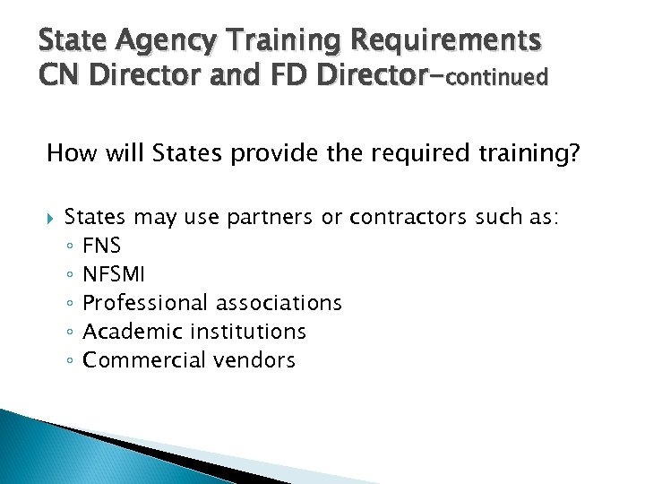 State Agency Training Requirements CN Director and FD Director-continued How will States provide the