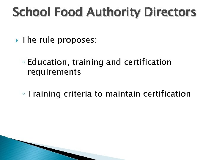School Food Authority Directors The rule proposes: ◦ Education, training and certification requirements ◦