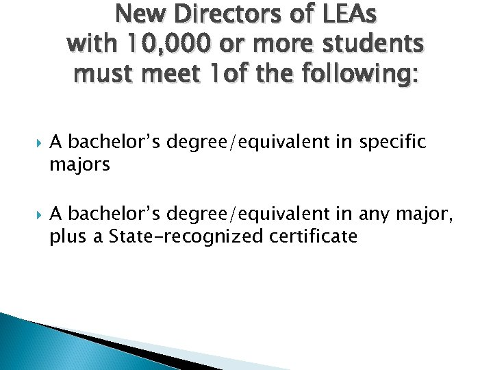 New Directors of LEAs with 10, 000 or more students must meet 1 of