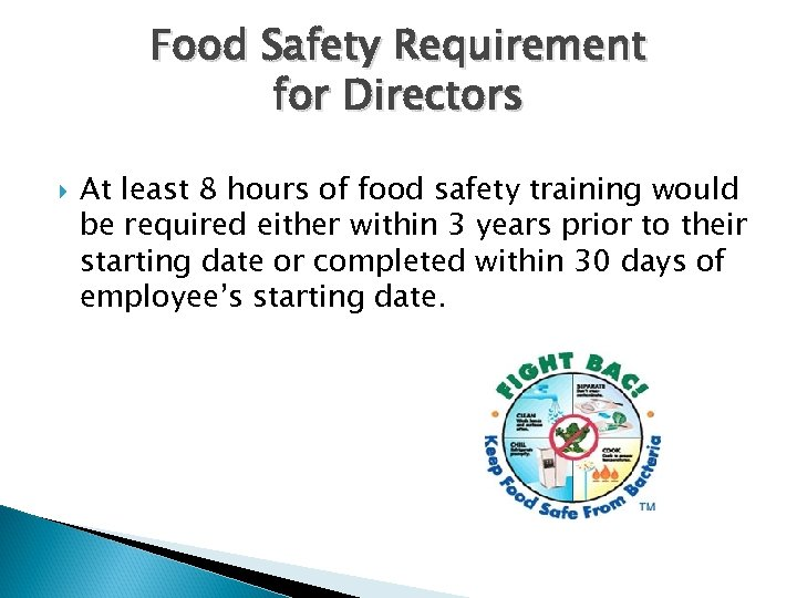 Food Safety Requirement for Directors At least 8 hours of food safety training would