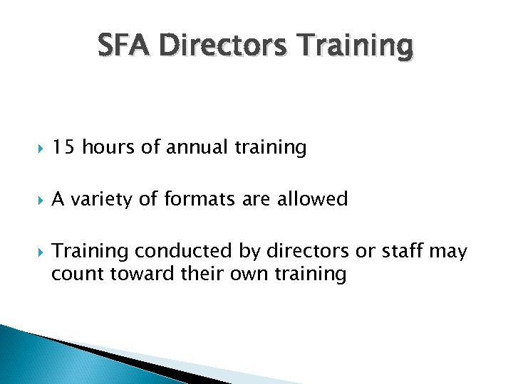 SFA Directors Training 15 hours of annual training A variety of formats are allowed