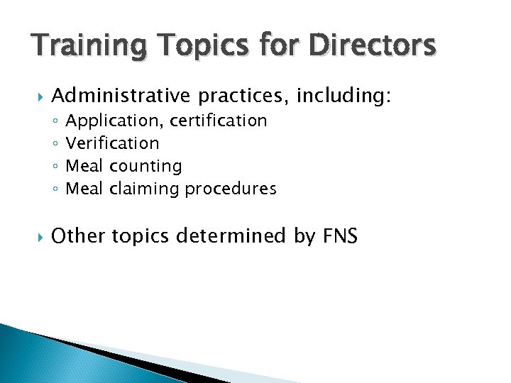 Training Topics for Directors Administrative practices, including: ◦ ◦ Application, certification Verification Meal counting
