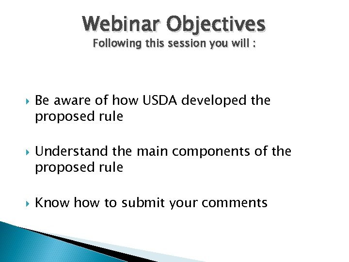 Webinar Objectives Following this session you will : Be aware of how USDA developed