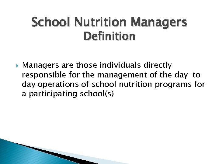 School Nutrition Managers Definition Managers are those individuals directly responsible for the management of