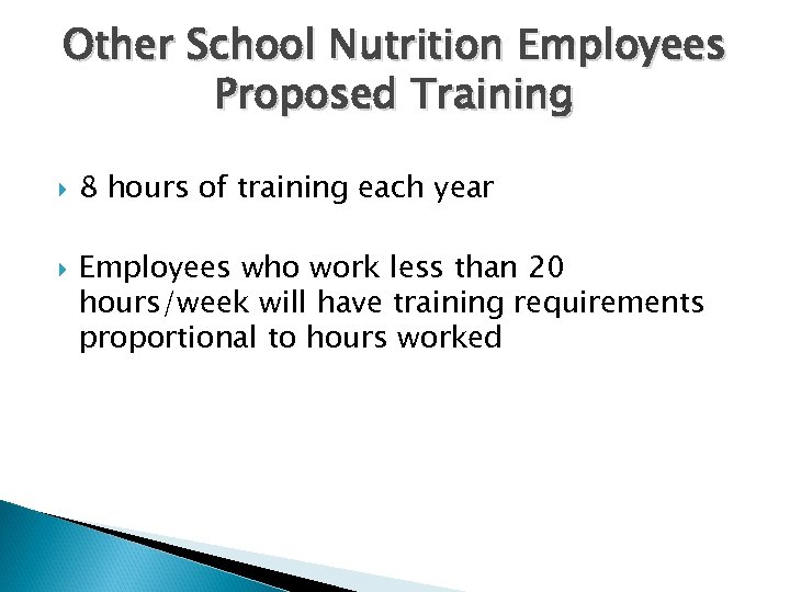Other School Nutrition Employees Proposed Training 8 hours of training each year Employees who