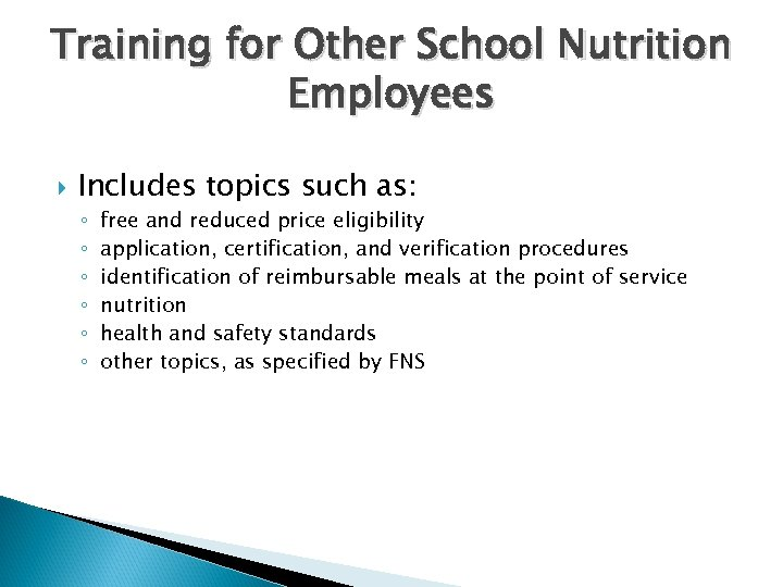 Training for Other School Nutrition Employees Includes topics such as: ◦ ◦ ◦ free