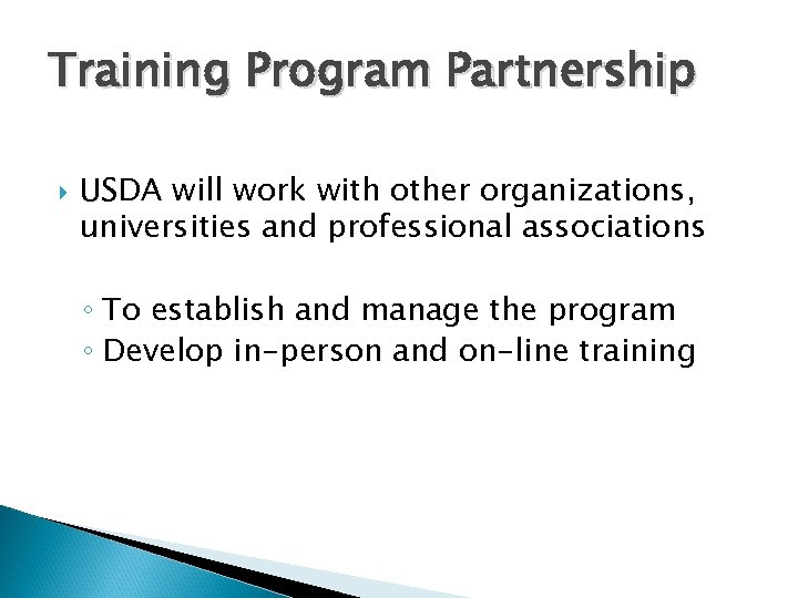Training Program Partnership USDA will work with other organizations, universities and professional associations ◦