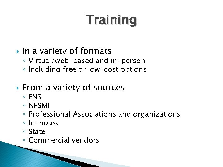 Training In a variety of formats ◦ Virtual/web-based and in-person ◦ Including free or