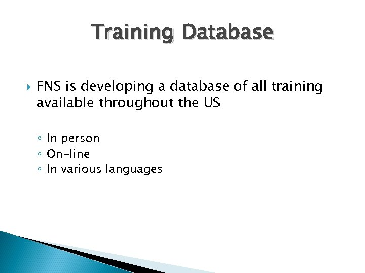 Training Database FNS is developing a database of all training available throughout the US