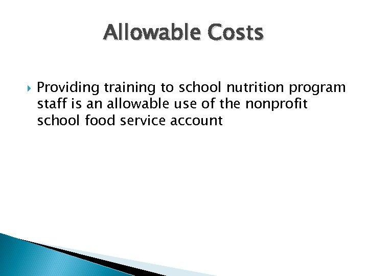 Allowable Costs Providing training to school nutrition program staff is an allowable use of