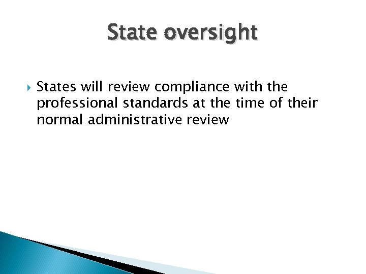 State oversight States will review compliance with the professional standards at the time of