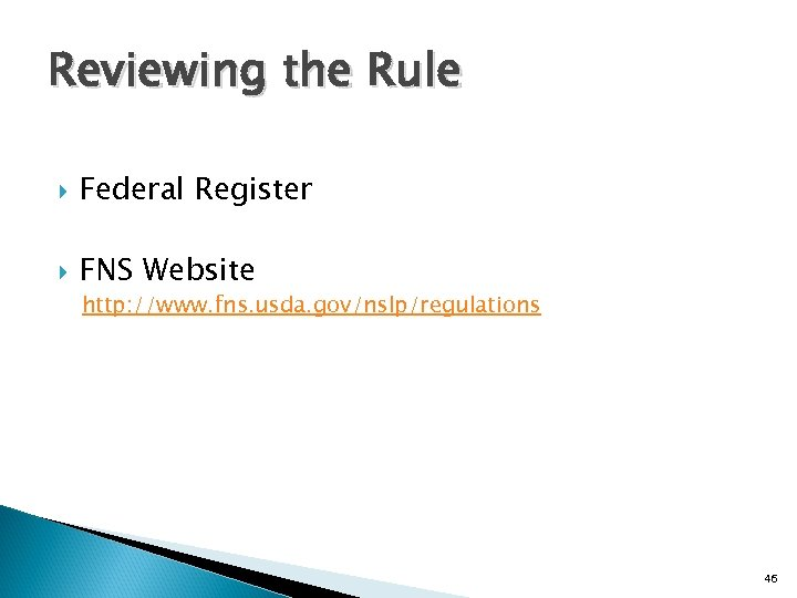 Reviewing the Rule Federal Register FNS Website http: //www. fns. usda. gov/nslp/regulations 46