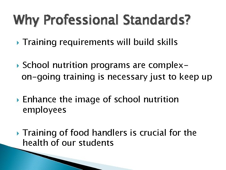 Why Professional Standards? Training requirements will build skills School nutrition programs are complexon-going training
