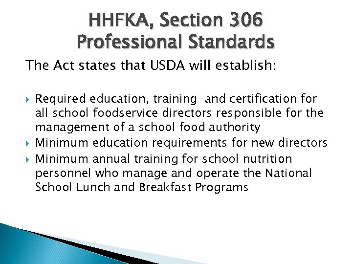 HHFKA, Section 306 Professional Standards The Act states that USDA will establish: Required education,