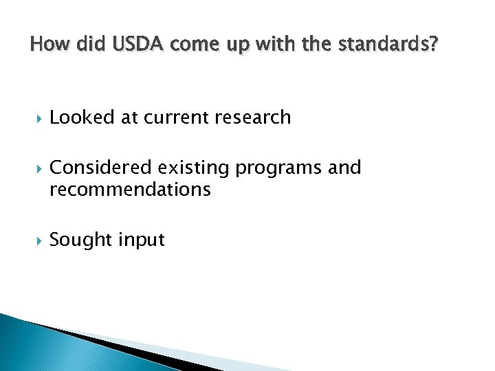 How did USDA come up with the standards? Looked at current research Considered existing