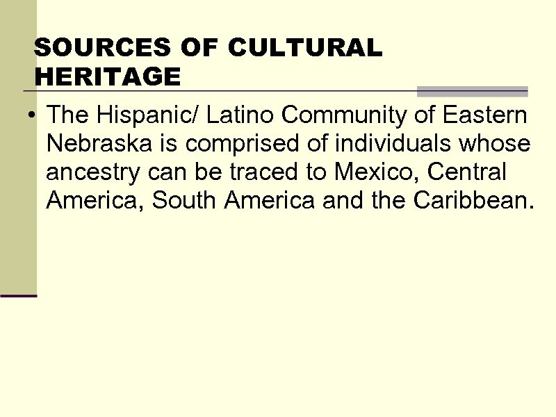 SOURCES OF CULTURAL HERITAGE • The Hispanic/ Latino Community of Eastern Nebraska is comprised