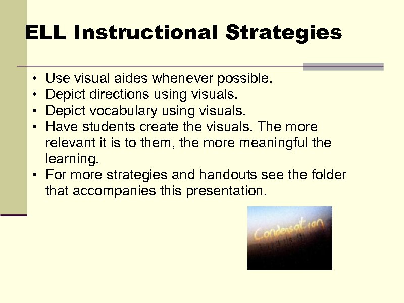ELL Instructional Strategies • • Use visual aides whenever possible. Depict directions using visuals.