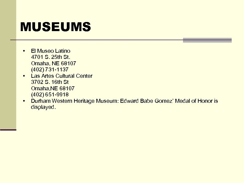 MUSEUMS • • El Museo Latino 4701 S. 25 th St. Omaha, NE 68107