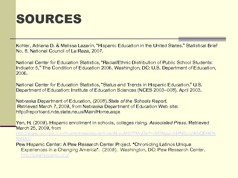 "SOURCES Kohler, Adriana D. & Melissa Lazarín. ""Hispanic Education in the United States. """