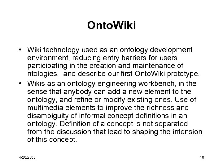 Onto. Wiki • Wiki technology used as an ontology development environment, reducing entry barriers